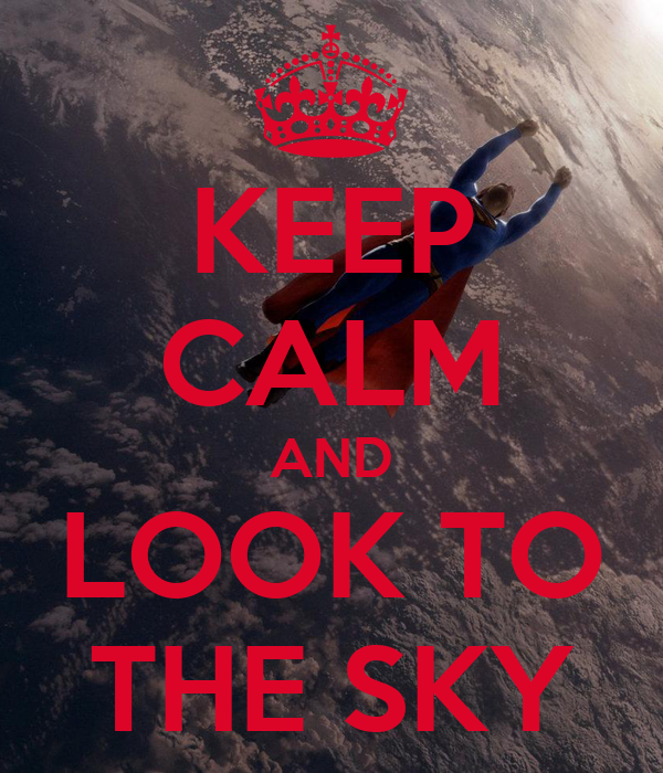 KEEP CALM AND LOOK TO THE SKY