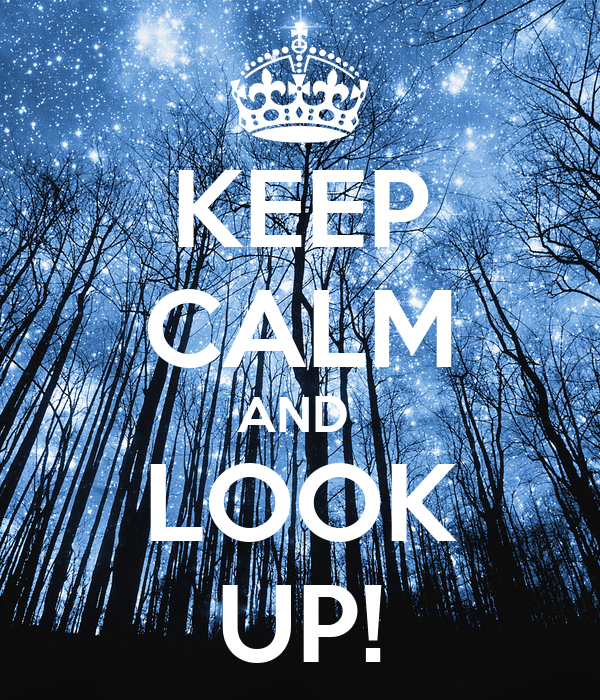KEEP CALM AND  LOOK UP!