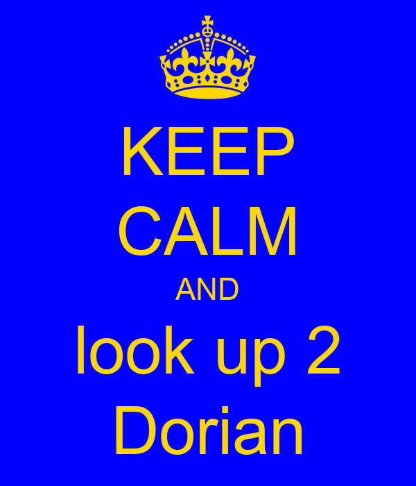 KEEP CALM AND look up 2 Dorian