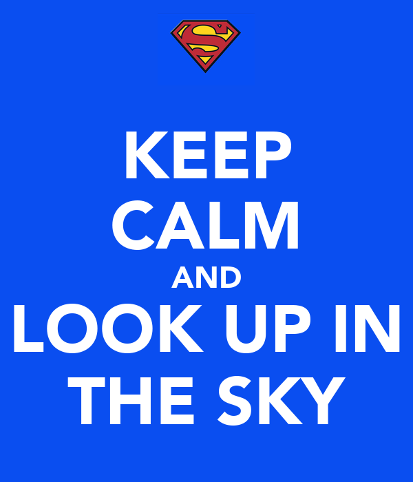 KEEP CALM AND LOOK UP IN THE SKY