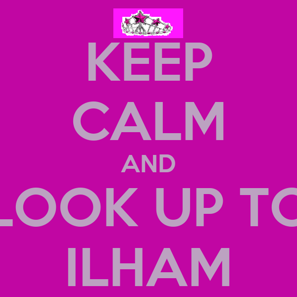 KEEP CALM AND LOOK UP TO ILHAM