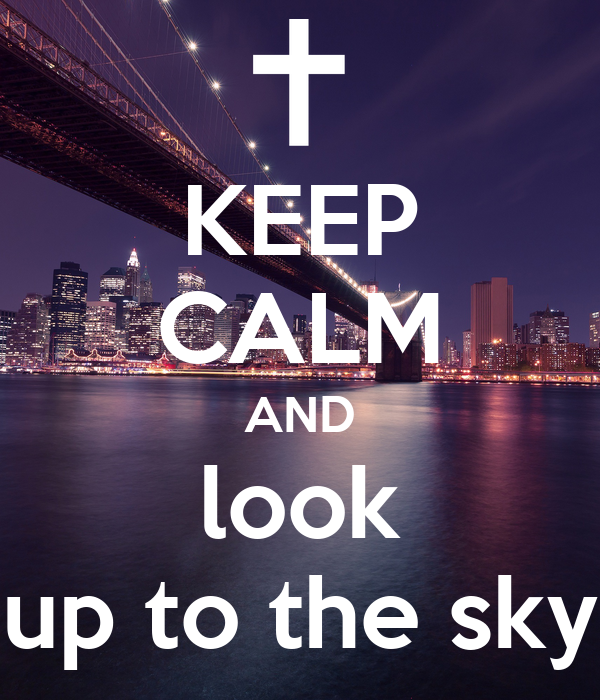 KEEP CALM AND look up to the sky