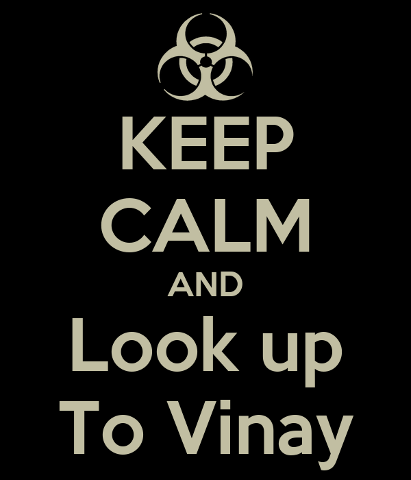 KEEP CALM AND Look up To Vinay