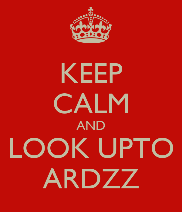 KEEP CALM AND LOOK UPTO ARDZZ