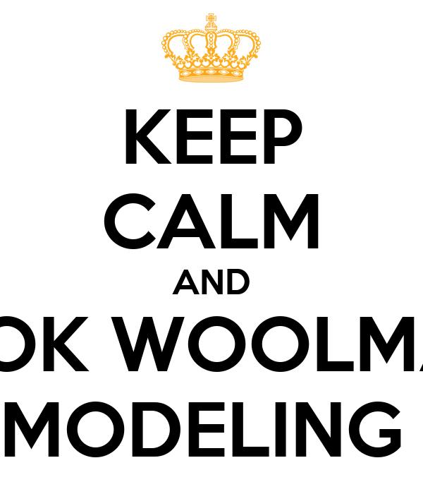 KEEP CALM AND LOOK WOOLMAY  MODELING