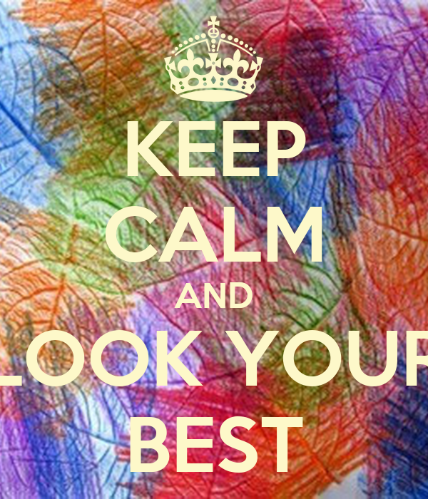 KEEP CALM AND LOOK YOUR BEST