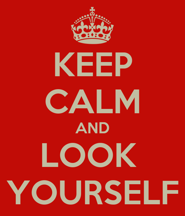 KEEP CALM AND LOOK  YOURSELF
