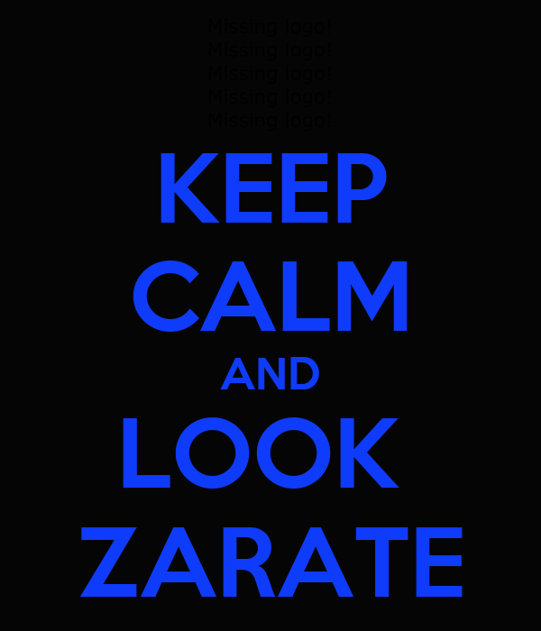KEEP CALM AND LOOK  ZARATE