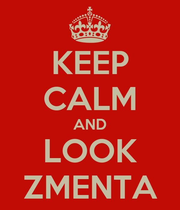 KEEP CALM AND LOOK ZMENTA