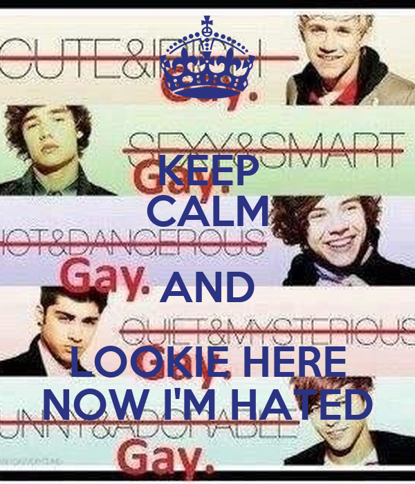 KEEP CALM AND LOOKIE HERE NOW I'M HATED