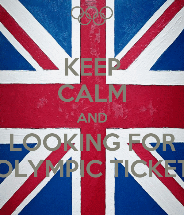 KEEP CALM AND LOOKING FOR OLYMPIC TICKET