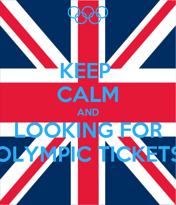 KEEP  CALM AND LOOKING FOR OLYMPIC TICKETS