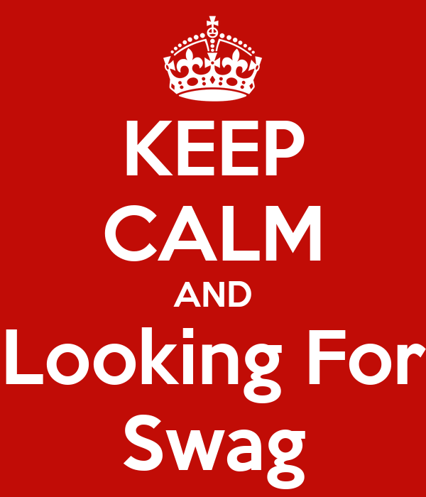 KEEP CALM AND Looking For Swag