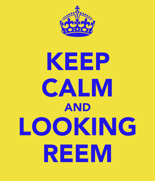 KEEP CALM AND LOOKING REEM