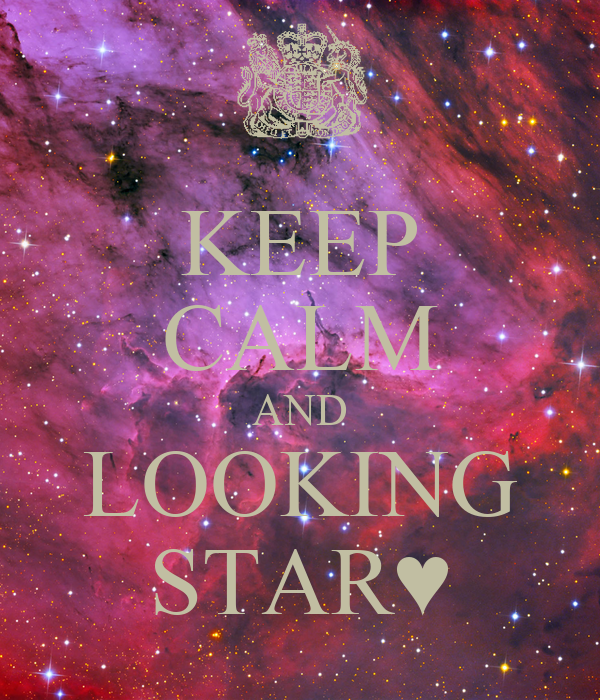 KEEP CALM AND LOOKING STAR♥