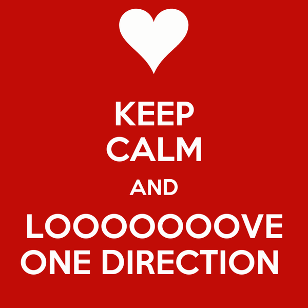 KEEP CALM AND LOOOOOOOVE ONE DIRECTION