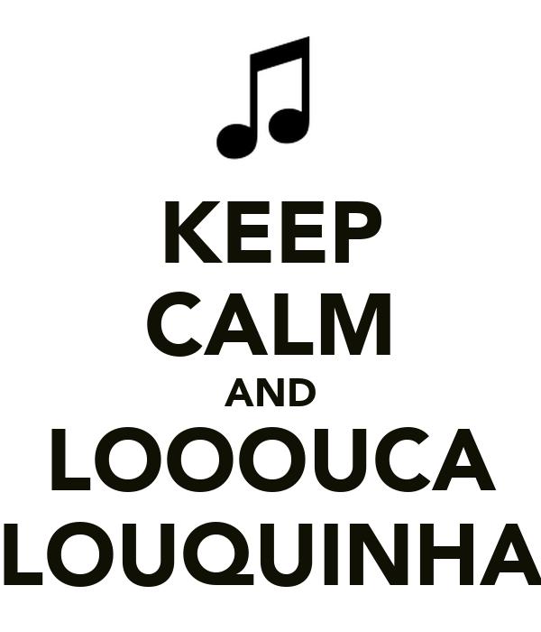 KEEP CALM AND LOOOUCA LOUQUINHA