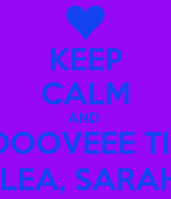 KEEP CALM AND  LOOOVEEE TIMI  LEA, SARAH
