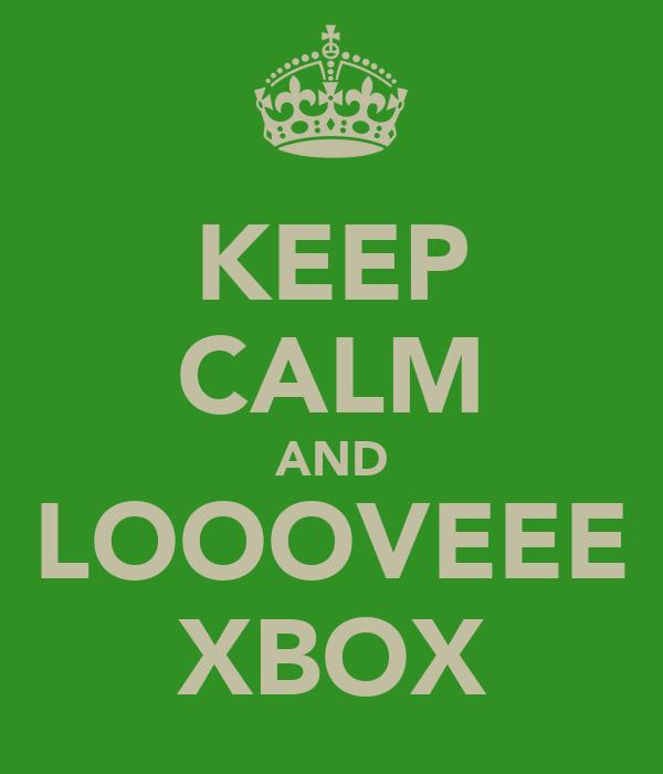 KEEP CALM AND LOOOVEEE XBOX