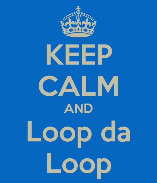 KEEP CALM AND Loop da Loop