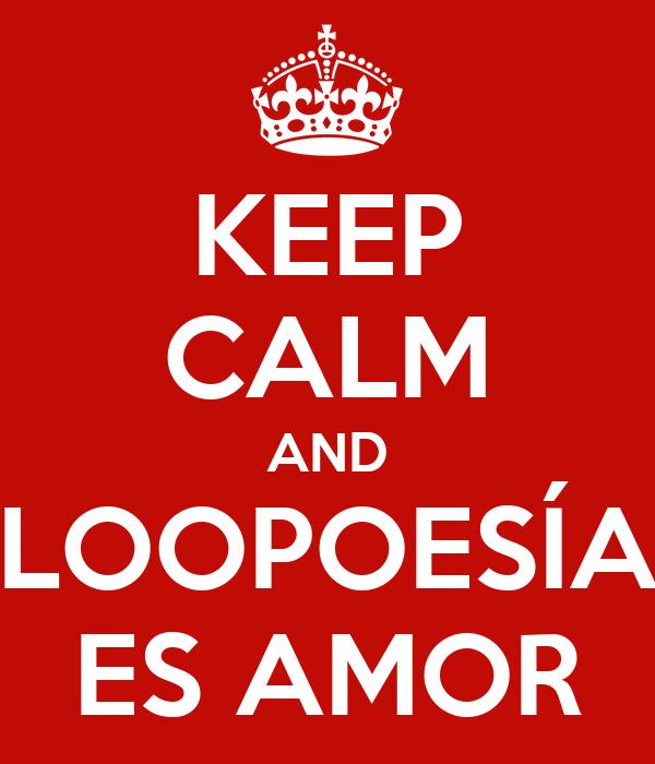 KEEP CALM AND LOOPOESÍA ES AMOR