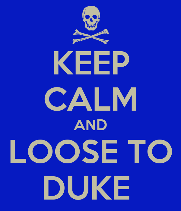 KEEP CALM AND LOOSE TO DUKE