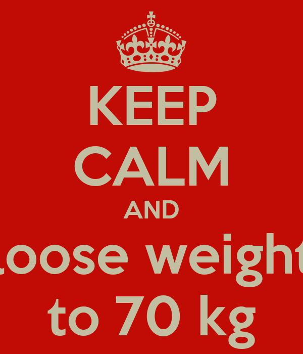 KEEP CALM AND loose weight to 70 kg