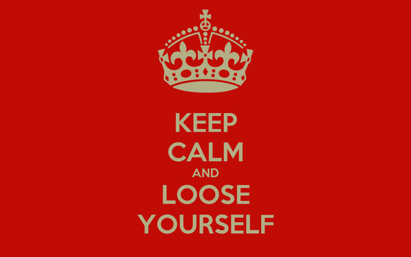 KEEP CALM AND LOOSE YOURSELF