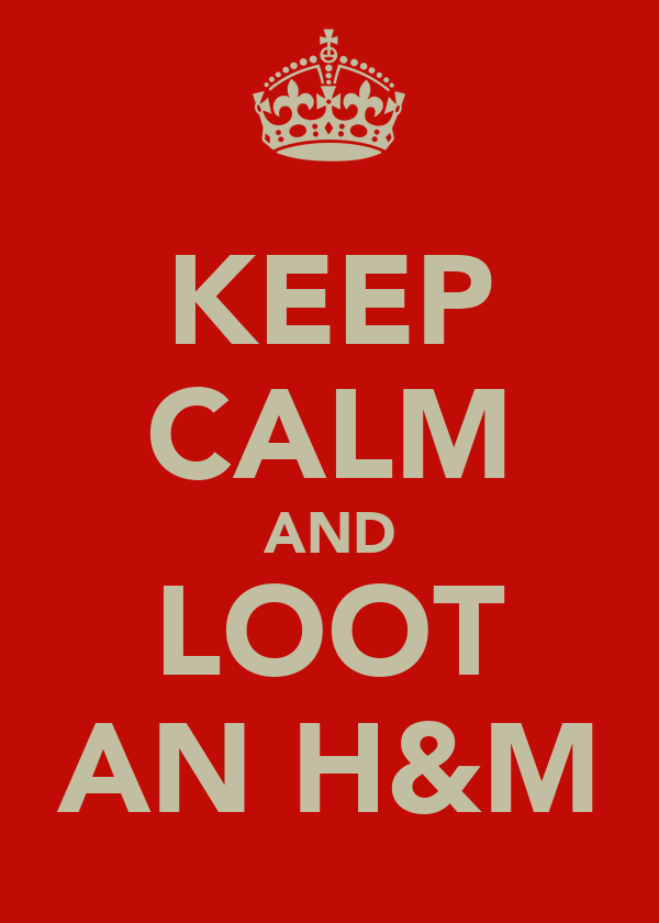 KEEP CALM AND LOOT AN H&M