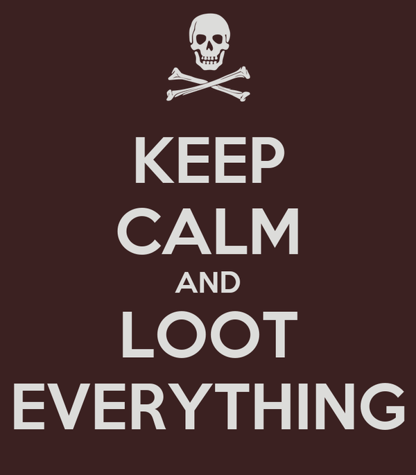 KEEP CALM AND LOOT EVERYTHING