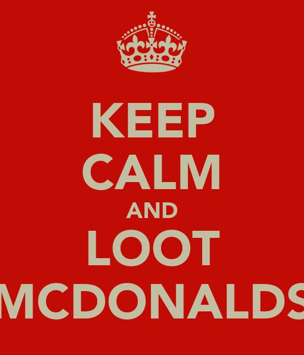 KEEP CALM AND LOOT MCDONALDS