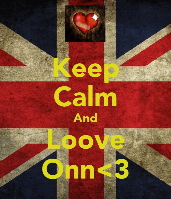 Keep Calm And Loove Onn<3