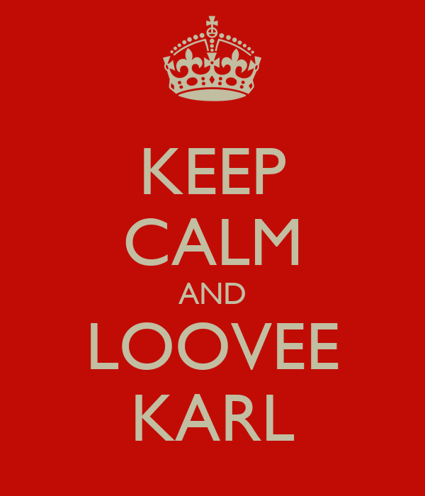KEEP CALM AND LOOVEE KARL