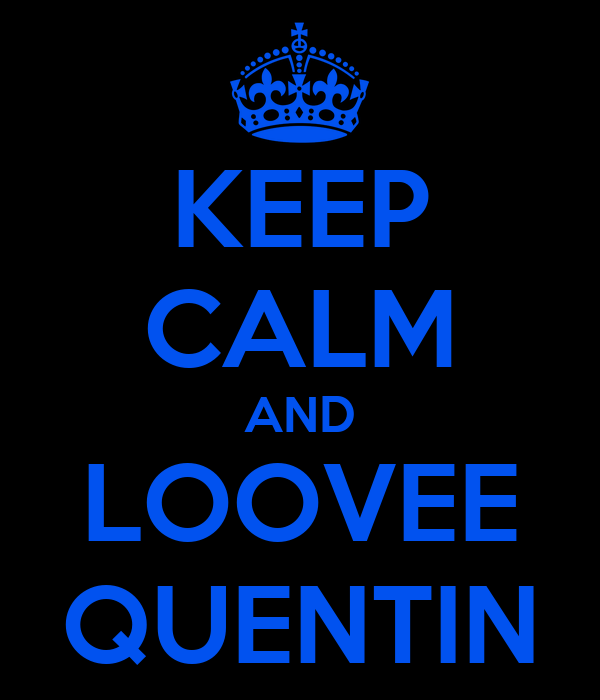 KEEP CALM AND LOOVEE QUENTIN