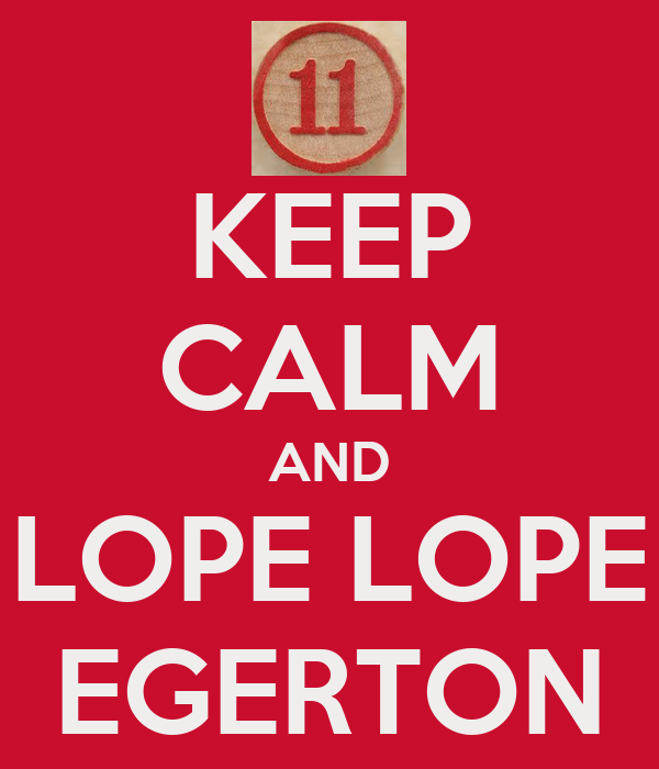 KEEP CALM AND LOPE LOPE EGERTON
