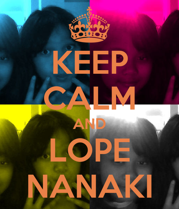 KEEP CALM AND LOPE NANAKI