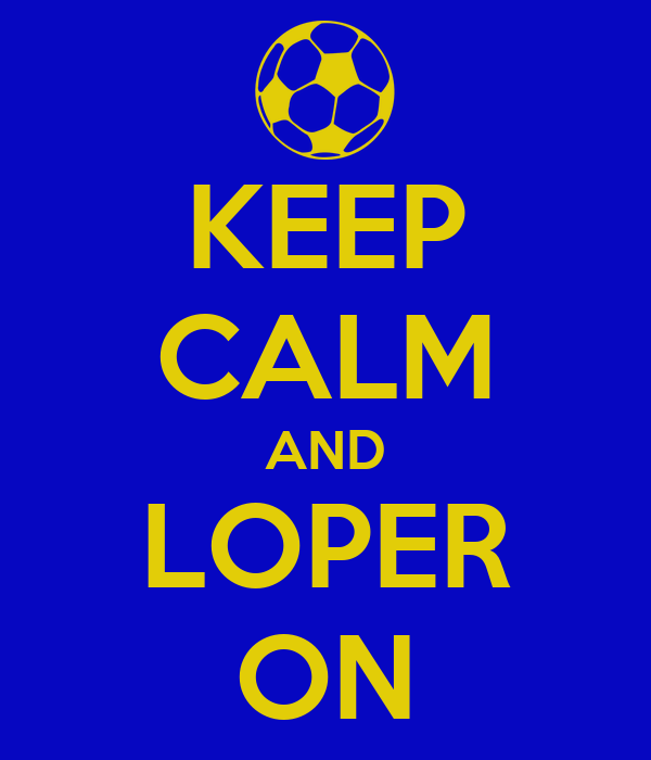 KEEP CALM AND LOPER ON