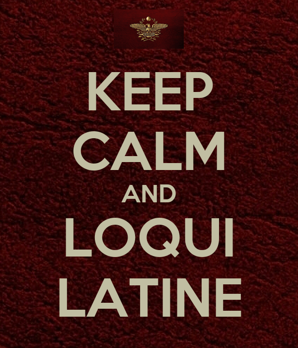 KEEP CALM AND LOQUI LATINE