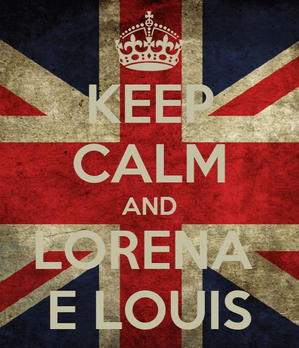 KEEP CALM AND LORENA  E LOUIS