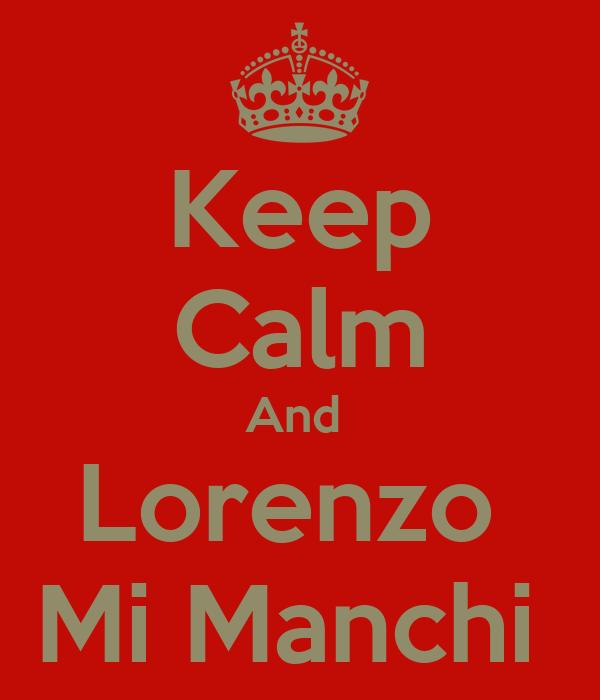 Keep Calm And  Lorenzo  Mi Manchi