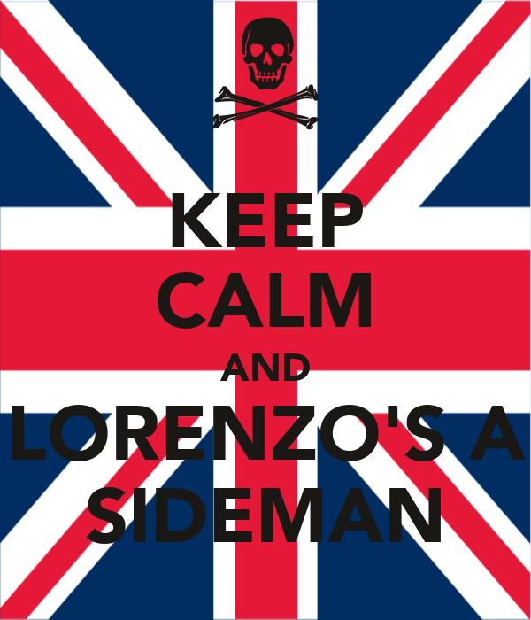 KEEP CALM AND LORENZO'S A SIDEMAN