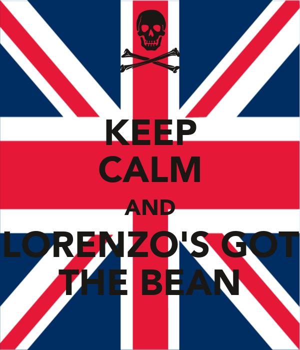 KEEP CALM AND LORENZO'S GOT THE BEAN