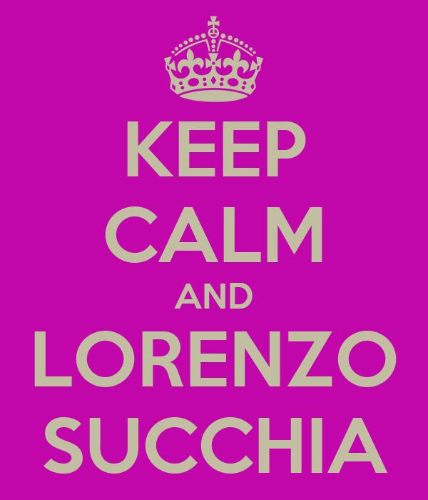 KEEP CALM AND LORENZO SUCCHIA