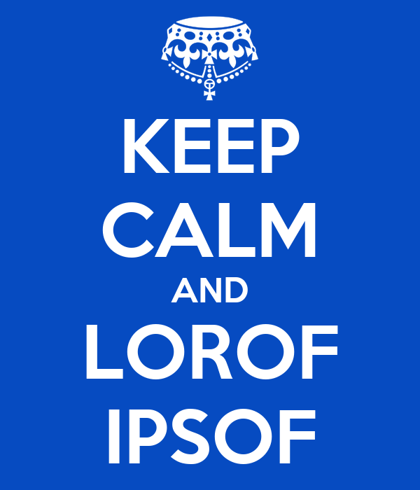 KEEP CALM AND LOROF IPSOF