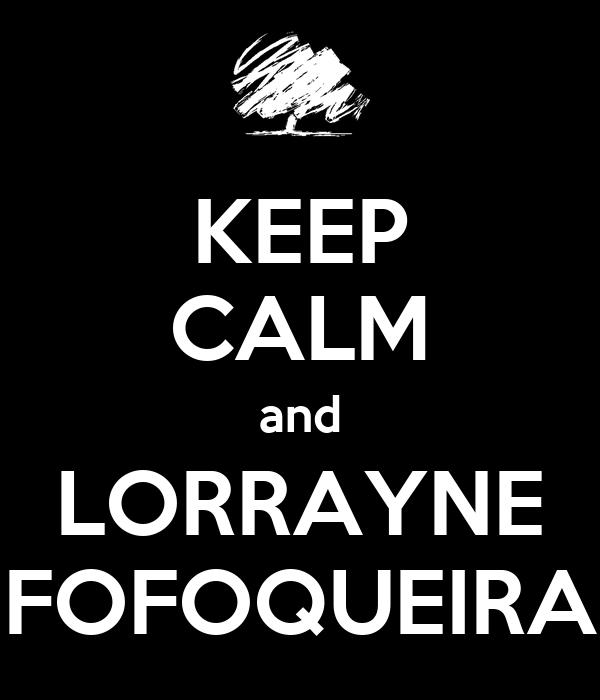 KEEP CALM and LORRAYNE FOFOQUEIRA