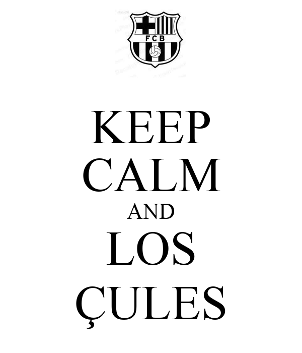 KEEP CALM AND LOS ÇULES