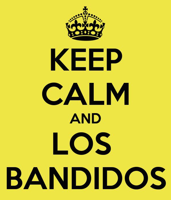 KEEP CALM AND LOS  BANDIDOS