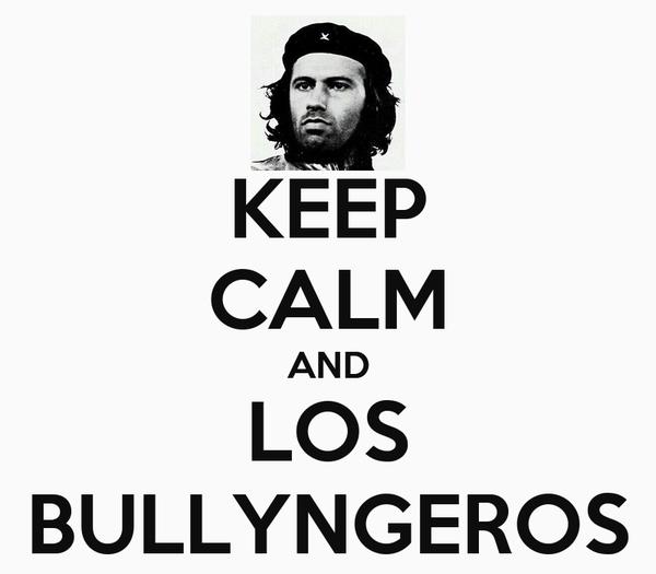 KEEP CALM AND LOS BULLYNGEROS