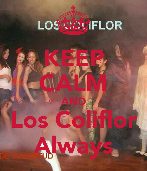 KEEP CALM AND Los Coliflor Always
