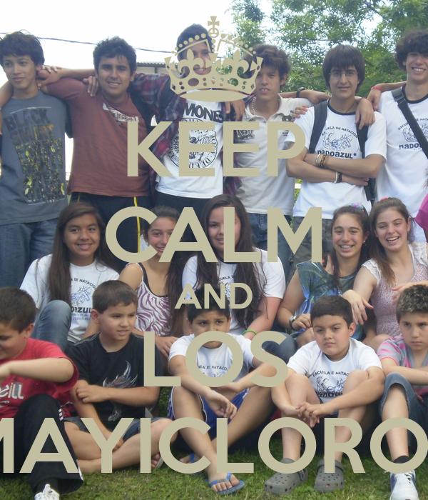 KEEP CALM AND LOS MAYICLOROS
